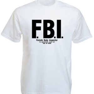 FBI Female Body Inspector White Tee-Shirt
