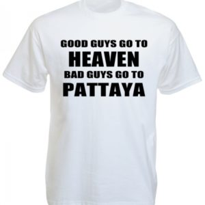 Good Guys Go to Heaven Bad Guys Go to Pattaya