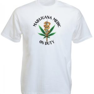 Marijuana Medic on Duty White Tee-Shirt